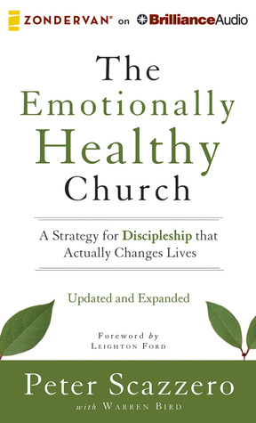 Emotionally Healthy Church, Updated and Expanded Edition, The: A Strategy for Discipleship That Actually Changes Lives  by  Peter Scazzero