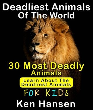 Deadliest Animals of the World (30) Most Deadly Animals-Learn About The Deadliest Animals For Kids Ken Hansen
