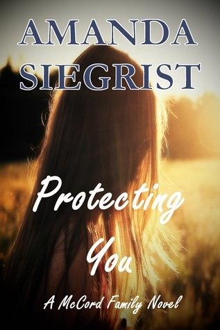 Protecting You~A McCord Family Novel  by  Amanda Siegrist