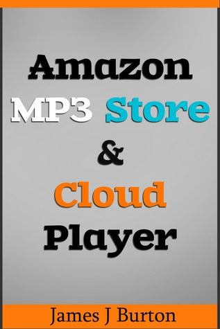 Amazon MP3 Store and Cloud Player Enjoy Music Wherever You Go! James J. Burton