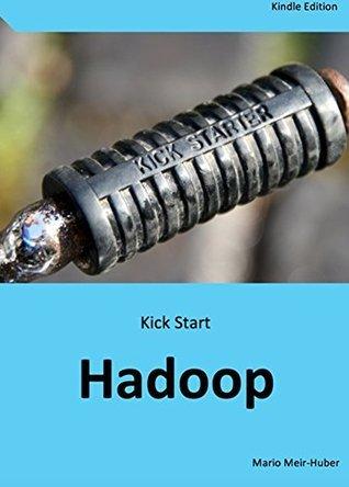 Kick Start: Hadoop: Learn Hadoop in Hours!  by  Mario Meir-Huber