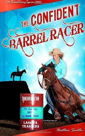 The Confident Barrel Racer Heather A. Smith
