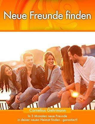 Neue Freunde finden: In 3 Monaten neue Freunde finden - garantiert  by  Cornelius Gehrmann