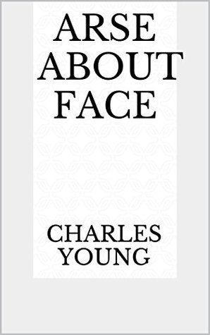 Arse about Face Charles Young Jr.