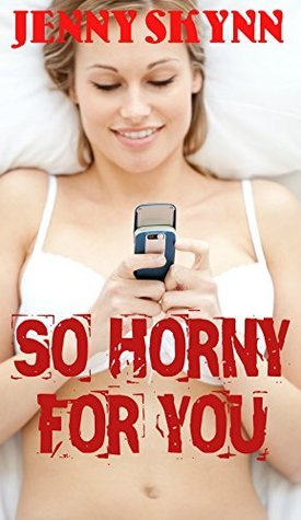 So Horny For You (A FIVE Book Taboo Erotic Bundle) Jenny Skynn