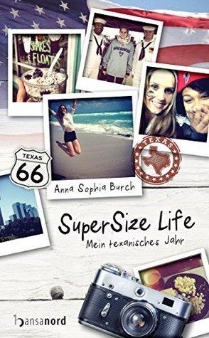 SuperSize Life: Mein texanisches Jahr Anna Sophia Burch