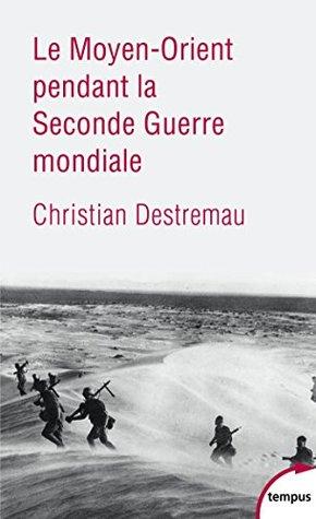 Le Moyen-Orient pendant la Seconde Guerre mondiale  by  Christian Destremau