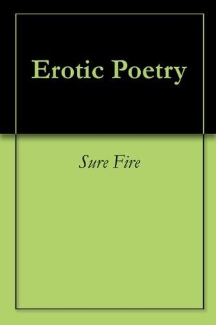 Erotic Poetry  by  Sure Fire