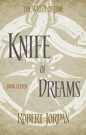 Knife Of Dreams: Book 11 of the Wheel of Time Robert Jordan