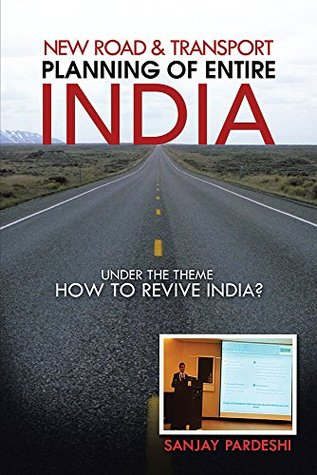 New Road & Transport Planning of Entire India: Under the Theme How to Revive India? Sanjay Pardeshi