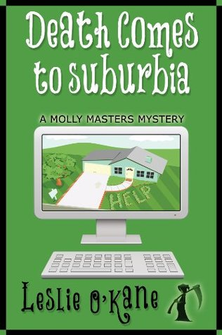 Death Comes to Suburbia (Book 2 Molly Masters Mysteries)  by  Leslie OKane