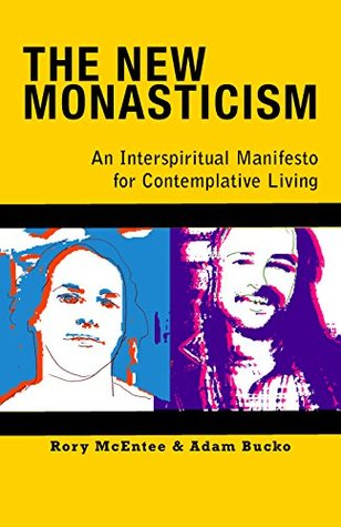 New Monasticism: An Interspiritual Manifesto for Contemplative Living  by  Rory McEntee