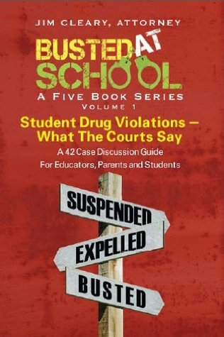 Busted At School (Student Drug Violations - What the Courts Say Book 1)  by  Jim Cleary