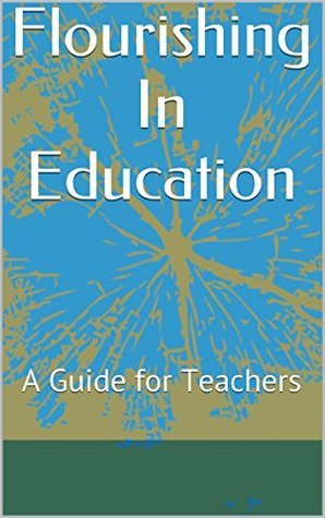 Flourishing In Education: A Guide for Teachers  by  Alecia Gardner