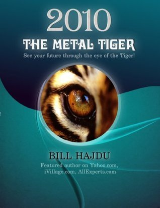 2010 Metal Tiger Yearly Forecast For All 12 Chinese Zodiac Signs Bill Hajdu