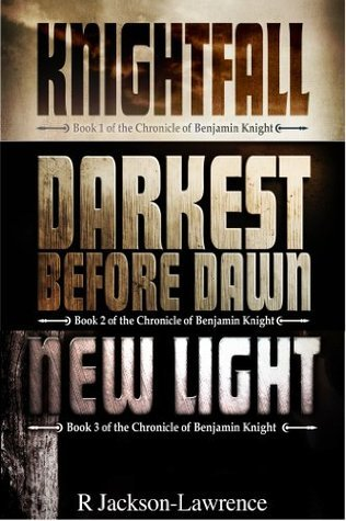 Knightfall/Darkest Before Dawn/New Light: The Chronicle of Benjamin Knight books 1-3  by  R. Jackson-Lawrence