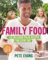 Family food : 130 delicious paleo recipes for every day Pete Evans