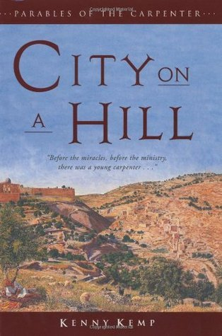 City on a Hill (Parables of the Carpenter, #2) Kenny Kemp