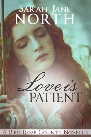Love Is Patient (Red Rose County #1) Sarah Jane North