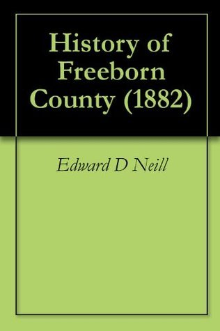 History of Freeborn County (1882)  by  Edward D. Neill