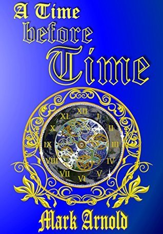 A Time Before Time  by  Mark Arnold