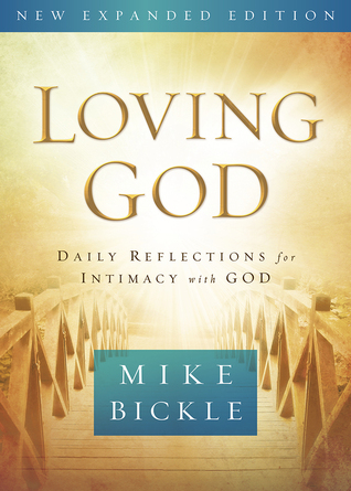 Loving God: Daily Reflections for Intimacy With God Mike Bickle