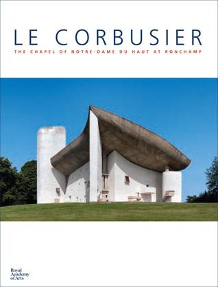 Le Corbusier: The Chapel of Notre Dame du Haut at Ronchamp Maria Antoinetta Crippa