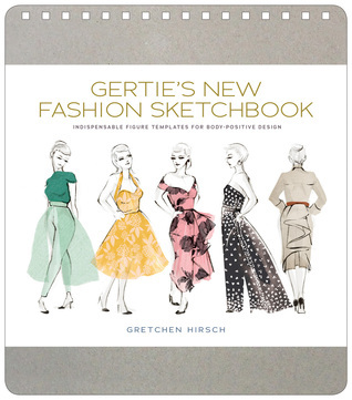 Gerties New Fashion Sketchbook: Indispensable Figure Templates for Body-Positive Design Gretchen Hirsch