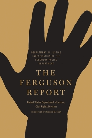 The Ferguson Report: Department of Justice Investigation of the Ferguson Police Department  by  The Department of Justice