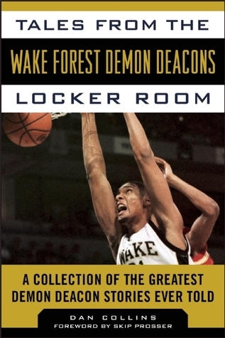 Tales from the Wake Forest Demon Deacons Locker Room: A Collection of the Greatest Demon Deacon Stories Ever Told Dan Collins