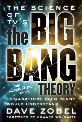 The Science of TVs the Big Bang Theory: Explanations Even Penny Would Understand  by  Dave Zobel