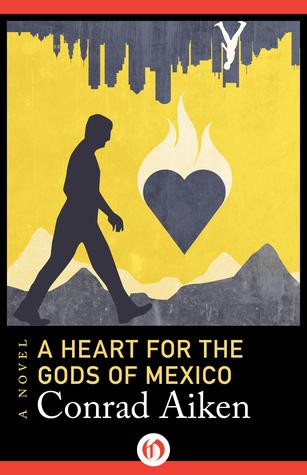 A Heart for the Gods of Mexico: A Novel  by  Conrad Aiken