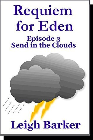 Send in the Clouds: Episode 3 (Requiem for Eden: Season 1)  by  Leigh Barker