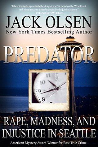 Predator: Rape and Injustice in Seattle Jack Olsen
