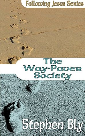 The Way-Paver Society (Following Jesus Series Book 1)  by  Stephen Bly