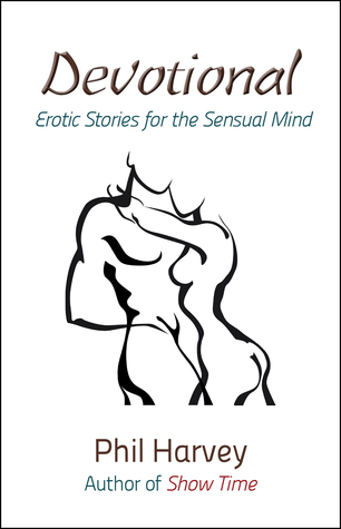 Devotional: Erotic Stories for the Sensual Mind  by  Phil Harvey