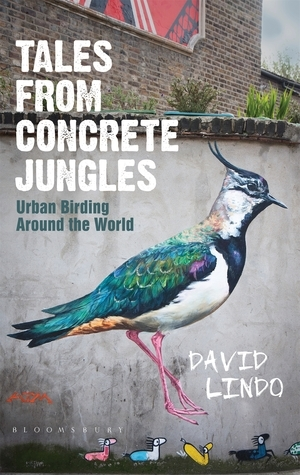 Tales from Concrete Jungles: Urban birding around the world  by  David Lindo