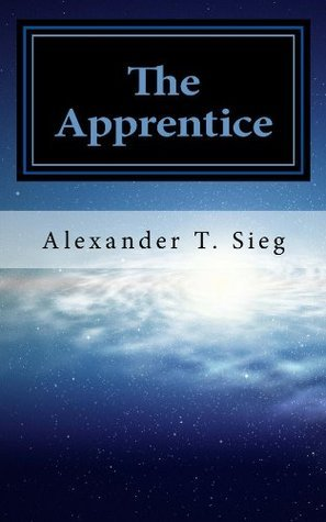 The Apprentice (The Ancients Trilogy Book 1)  by  Alexander Sieg