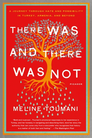 There Was and There Was Not: A Journey Through Hate and Possibility in Turkey, Armenia, and Beyond Meline Toumani