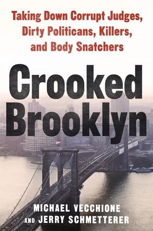 Crooked Brooklyn: Taking Down Corrupt Judges, Dirty Politicians, Killers and Body Snatchers  by  Michael Vecchione