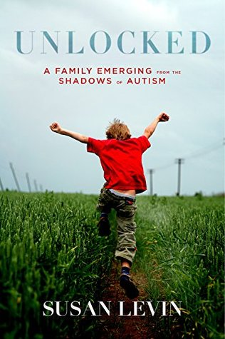 Unlocked: A Family Emerging from the Shadows of Autism Susan Levin