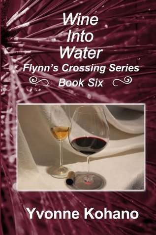 Wine Into Water: Flynns Crossing Series Book Six  by  Yvonne Kohano
