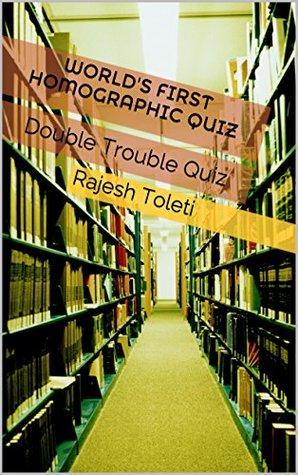 Worlds First Homographic Quiz: Double Trouble Quiz Rajesh Toleti