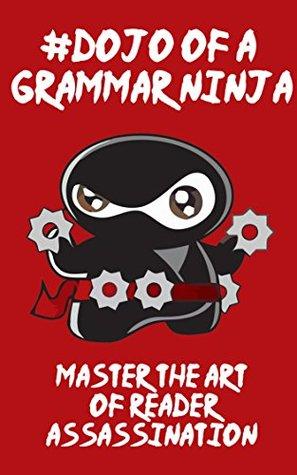 #Dojo Of A Grammar Ninja: Master The Art Of Reader Assassination Vygintas Varnas