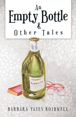 AN EMPTY BOTTLE and Other Tales  by  Barbara Yates Rothwell