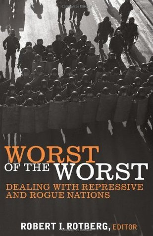 Worst of the Worst: Dealing With Repressive and Rogue Nations  by  Robert I. Rotberg