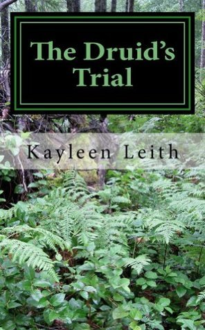 The Druids Trial  by  Kayleen Leith