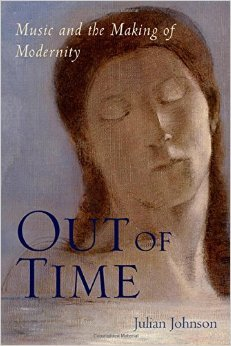 Out of Time: Music and the Making of Modernity Julian Johnson