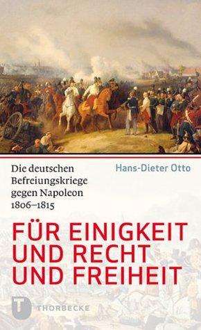 Für Einigkeit und Recht und Freiheit: Die deutschen Befreiungskriege gegen Napoleon 1806 - 1815  by  Hans-Dieter Otto