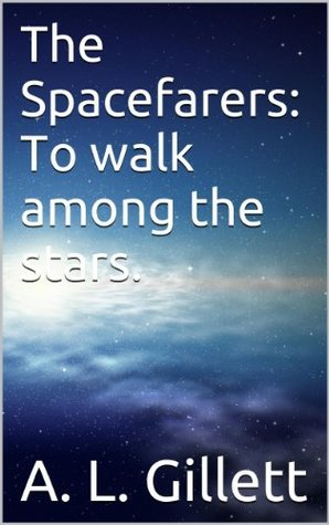 The Spacefarers: To walk among the stars.  by  A.L. Gillett